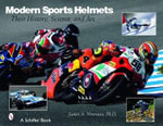 Modern Sports Helmets : Their History, Science and Art - James A. Newman