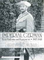 Imperial German Field Uniforms and Equipment 1907-1918 : Landsturm Uniforms and Equipment; Cyclist (Radfahrer) Equipment; Colonial Uniforms in China 1898-1918; Colonial Uniforms (Africa and the South Seas); Horse Equipment Volume III - Johan Somers