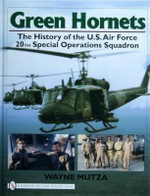 Green Hornets : The History of the U.S. Air Force 20th Special Operations Squadron - Wayne Mutza