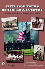 Civil War Tours of the Low Country : Beaufort, Hilton Head, and Charleston, South Carolina - David D'Arcy