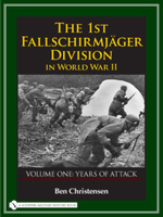 The 1st Fallschirmjager Division in World War II : Years of Attack v. 1 - Ben Christensen