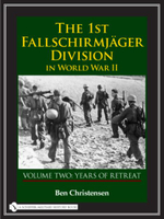 The 1st Fallschirmjager Division in World War II : Years of Retreat v. 2 - Ben Christensen