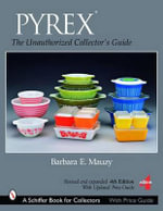 PYREX : The Unauthorized Collector's Guide - Barbara E. Mauzy