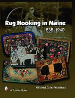 Rug Hooking in Maine : 1838-1950 - Mildred Cole Peladeau
