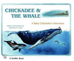 Chickadee and the Whale : A Baby Chickadee's Adventure - Catherine E. Clark