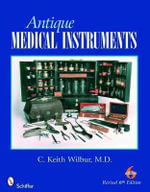 Antique Medical Instruments - C.Keith Wilbur