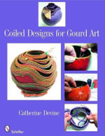Coiled Designs for Gourd Art : All the Skills You Need to Get Started - Catherine Devine