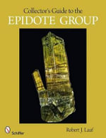 Collector's Guide to the Epidote Group - Robert J. Lauf