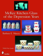 McKee Kitchen Glass of the Depression Years - Barbara E. Mauzy