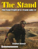 The Stand : The Final Flight of Lt. Frank Luke, Jr. - Stephen Skinner