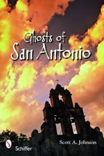 Ghosts of San Antonio - Scott A. Johnson