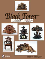 Black Forest Woodcarvings : The History of Swiss Brienzerware - Peter F. Blackman