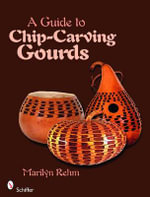 A Guide to Chip-carving Gourds - Marilyn Rehm