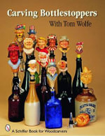 Carving Bottlestoppers with Tom Wolfe - Tom Wolfe