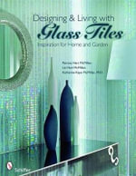 Designing and Living with Glass Tiles : Inspiration for Home and Garden - Patricia Hart McMillan