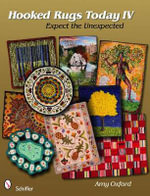 Hooked Rugs Today : Expect the Unexpected v. 4 - Amy Oxford