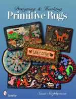 Designing and Hooking Primitive Rugs : Expect the Unexpected v. 4 - Susie Stephenson