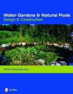 Water Gardens and Natural Pools : Design and Construction - Peter Himmelhuber