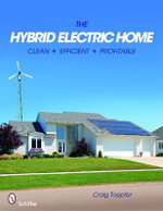 The Hybrid Electric Home : Clean, Efficient, Profitable - Craig Toepfer