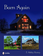 Barn Again : Restored and New Barns for the 21st Century - E. Ashley Rooney