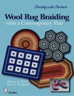 Braiding with Barbara/ Wool Rug Braiding : With a Contemporary Flair - Barbara A. Fisher
