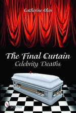 The Final Curtain : Celebrity Deaths - Catherine Olen