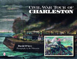 Civil War Tour of Charleston : Beaufort, Hilton Head, and Charleston, South Carol... - David D'Arcy
