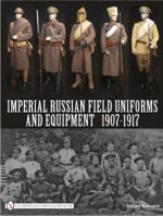 Imperial Russian Field Uniforms and Equipment 1907-1917 - Johan Somers