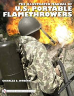 The Illustrated Manual of U.S. Portable Flamethrowers : Schiffer Military History Book - Charles S. Hobson