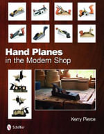Hand Planes in the Modern Shop - Kerry Pierce