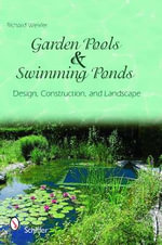 Garden Pools and Swimming Ponds : Design, Construction, and Landscape - Richard Weixler