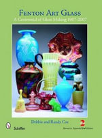Fenton Art Glass : A Centennial of Glass Making, 1907 to 2007 - Debbie Coe