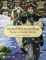 Hooked Rug Storytelling : The Art of Heather Ritchie - Lesley Mary Close
