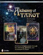 Alchemy of Tarot : Practical Enlightenment Through the Astrology, Qabalah, and Archetypes of Tarot - Juno Lucina