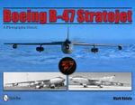 Boeing B-47 Stratojet : A Photographic History - Mark Natola