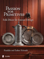 Passion for Primitives : Folk Decor for Interior Design - Franklin Schmidt