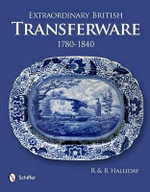 Extraordinary British Transferware : 1780-1840 - Rosemary Halliday
