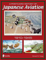 A Postcard History of Japanese Aviation : 1910-1945 - Edward M. Young