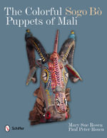 Colorful Sogo Bo Puppets of Mali - Mary Sue Rosen