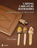 Carving Caricature Bookmarks : A Beginner's Step-by-Step Guide - Chris Morgan