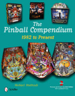 Pinball Compendium : 1982 to Present - Michael Shalhoub