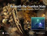 Beneath the Garden State : Exploring Aquatic New Jersey - Herb Segars