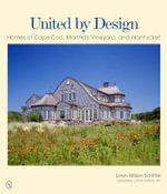 United by Design : Homes of Cape Cod, Martha's Vineyard, and Nantucket - Loryn Wilson Schiffer