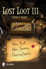 Lost Loot III : New York, New Jersey, and Pennsylvania - Patricia Hughes