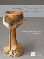 Turning to Art in Wood : A Creative Journey - The Center For Art In Wood