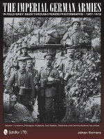 The Imperial German Armies in Field Grey Seen Through Period Photographs 1907-1918 : Uniforms, Headgear, Wapons, Gas Warfare, Telephone and Communications Equipment Volume 1 - Johan Somers