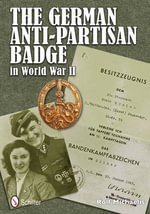 The German Anti-Partisan Badge in World War II - Rolf Michaelis