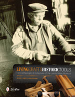 Living Crafts, Historic Tools : The Craftspeople and Collections of the Landis Valley Museum - Michael Emery