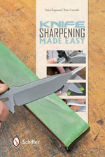 Knife Sharpening Made Easy - Stefan Steigerwald