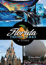 Florida Theme Parks : A Guide - Alex Miller
